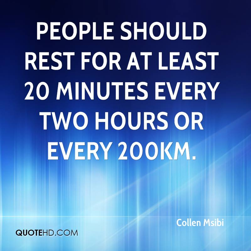 People should rest for at least 20 minutes every two hours or every 200km.