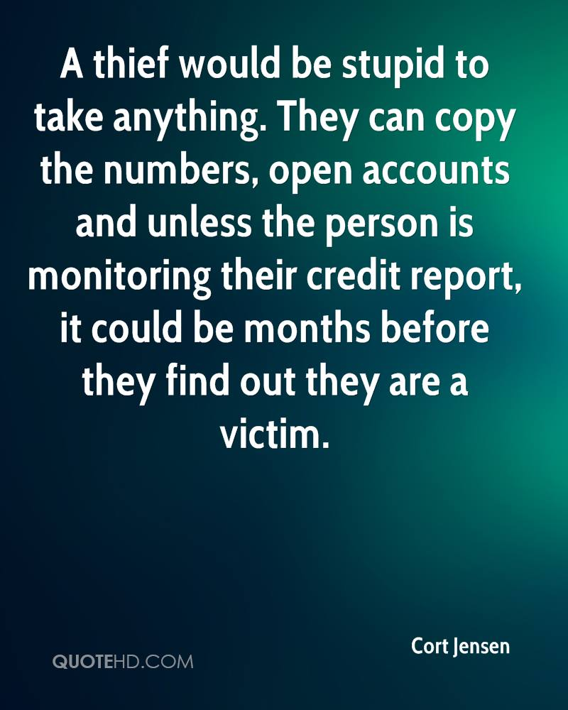 A thief would be stupid to take anything. They can copy the numbers, open accounts and unless the person is monitoring their credit report, it could be months before they find out they are a victim.