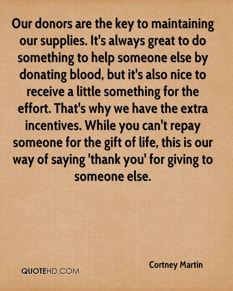Our donors are the key to maintaining our supplies. It's always great to do something to help someone else by donating blood, but it's also nice to receive a little something for the effort. That's why we have the extra incentives. While you can't repay someone for the gift of life, this is our way of saying 'thank you' for giving to someone else.