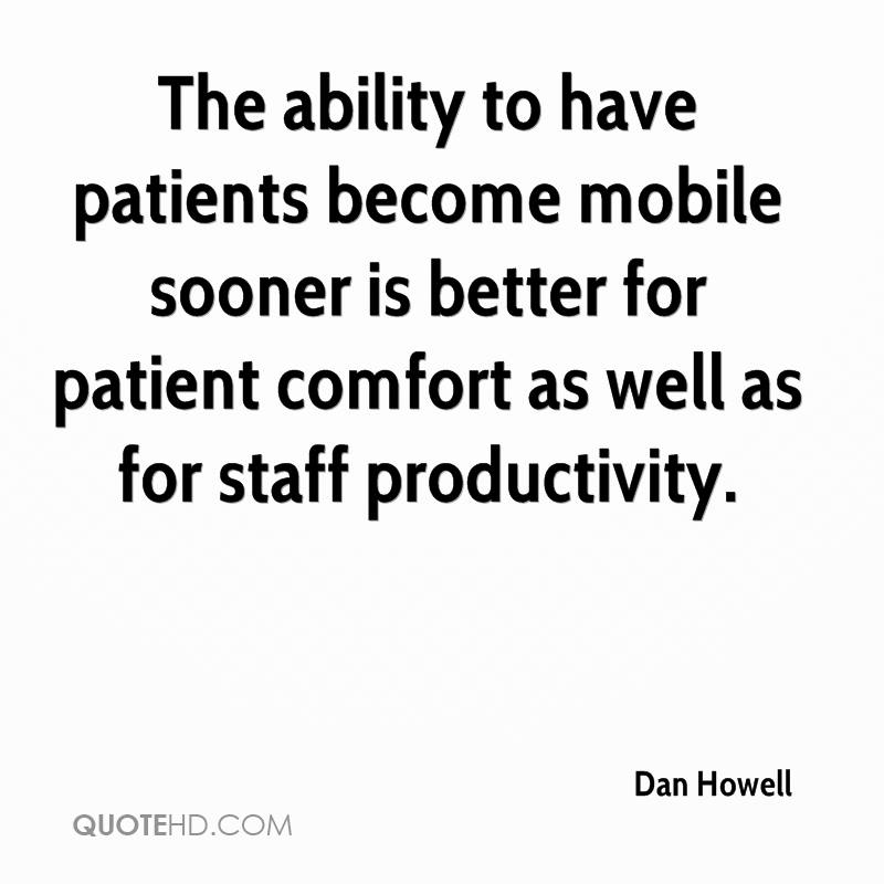 The ability to have patients become mobile sooner is better for patient comfort as well as for staff productivity.