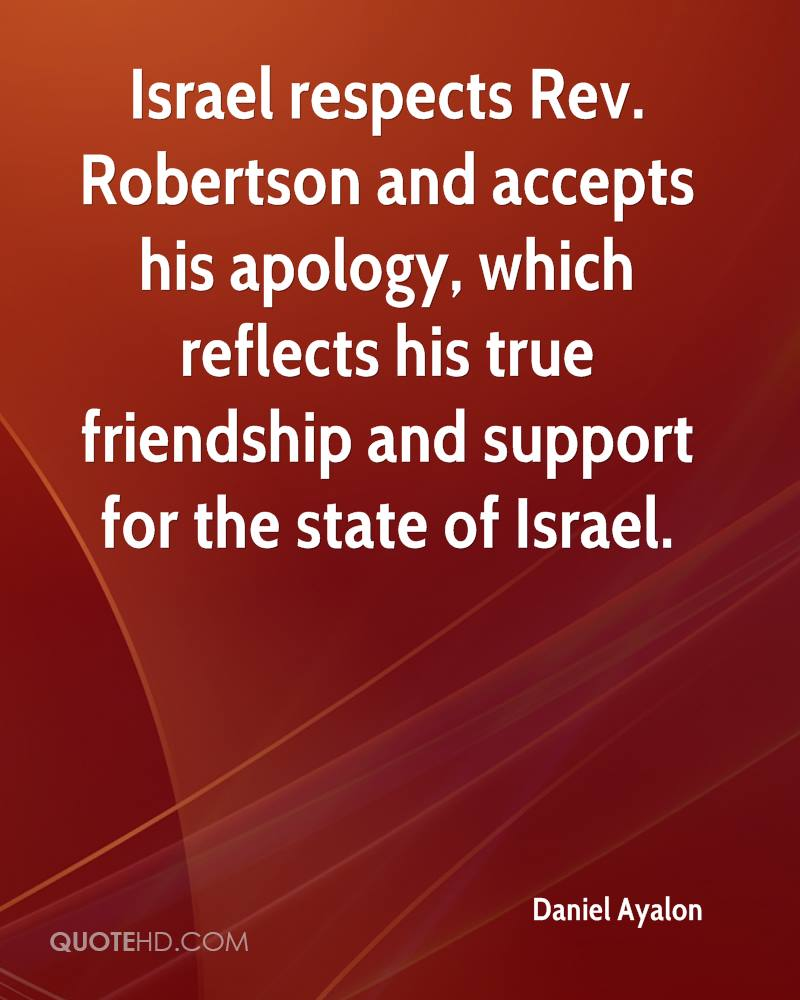 Israel respects Rev. Robertson and accepts his apology, which reflects his true friendship and support for the state of Israel.