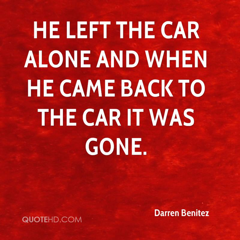 He left the car alone and when he came back to the car it was gone.