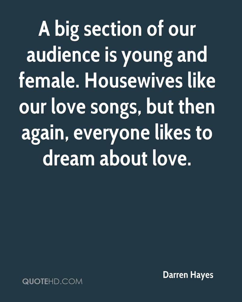 A big section of our audience is young and female. Housewives like our love songs, but then again, everyone likes to dream about love.