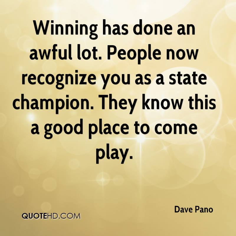 Winning has done an awful lot. People now recognize you as a state champion. They know this a good place to come play.