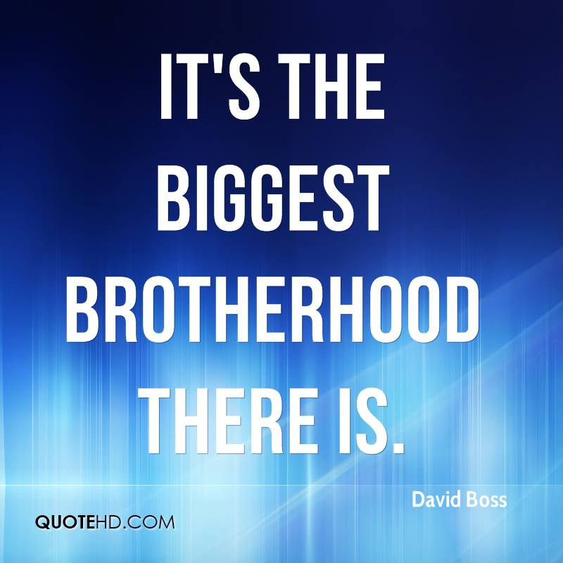 It's the biggest brotherhood there is.