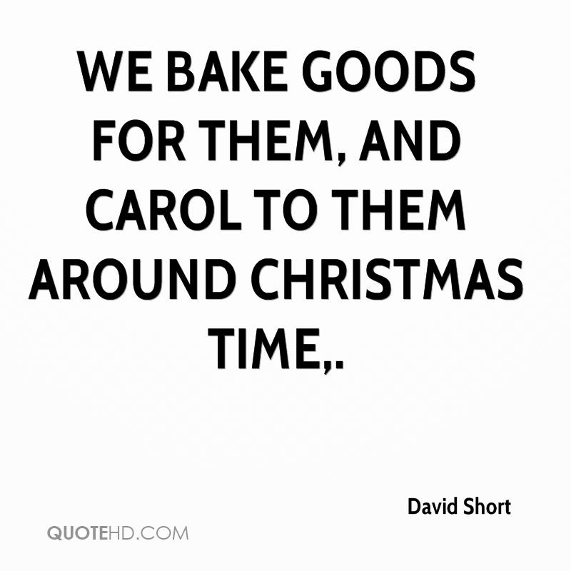We bake goods for them, and carol to them around Christmas time.