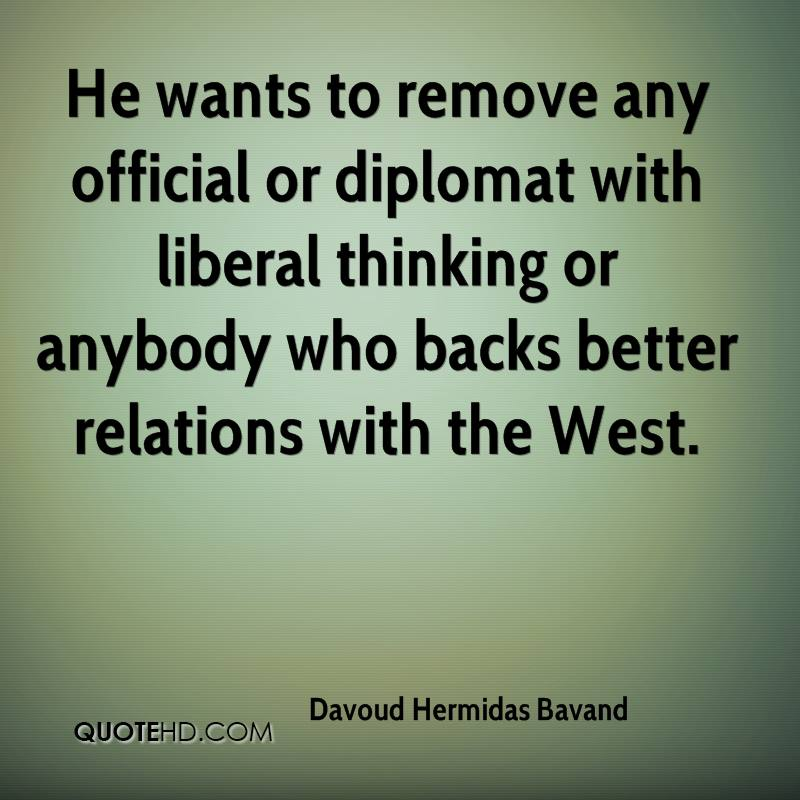 He wants to remove any official or diplomat with liberal thinking or anybody who backs better relations with the West.