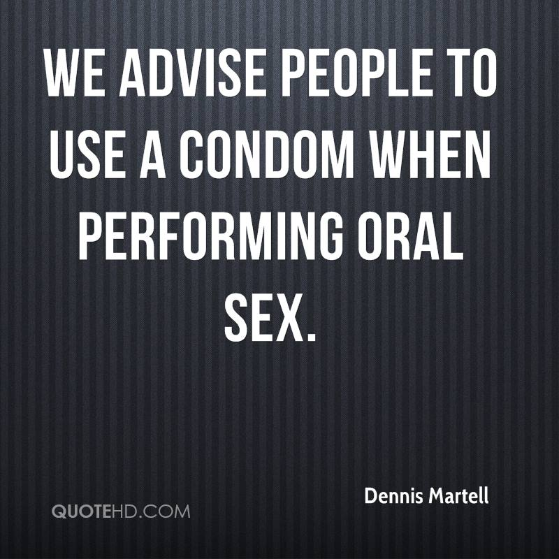 We advise people to use a condom when performing oral sex.
