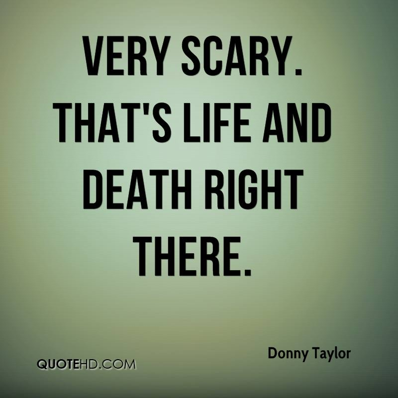 Very scary. That's life and death right there.