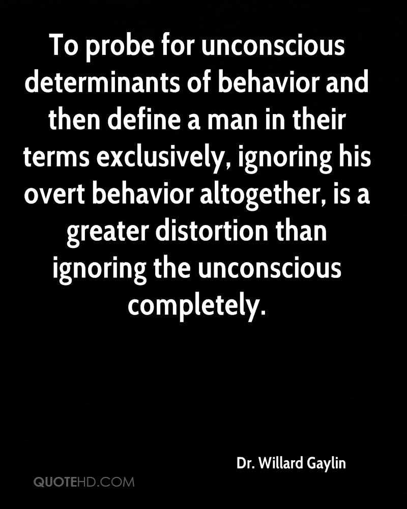 To probe for unconscious determinants of behavior and then define a man in their terms exclusively, ignoring his overt behavior altogether, is a greater distortion than ignoring the unconscious completely.