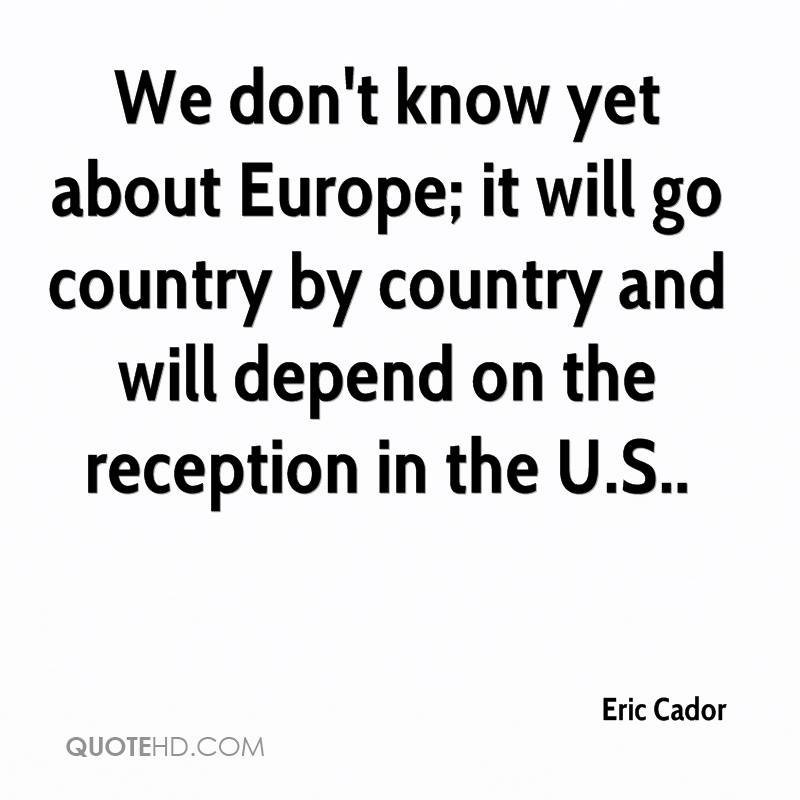 We don't know yet about Europe; it will go country by country and will depend on the reception in the U.S..