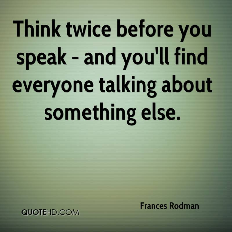 Quotes On Thinking Before You Speak: Frances Rodman Quotes