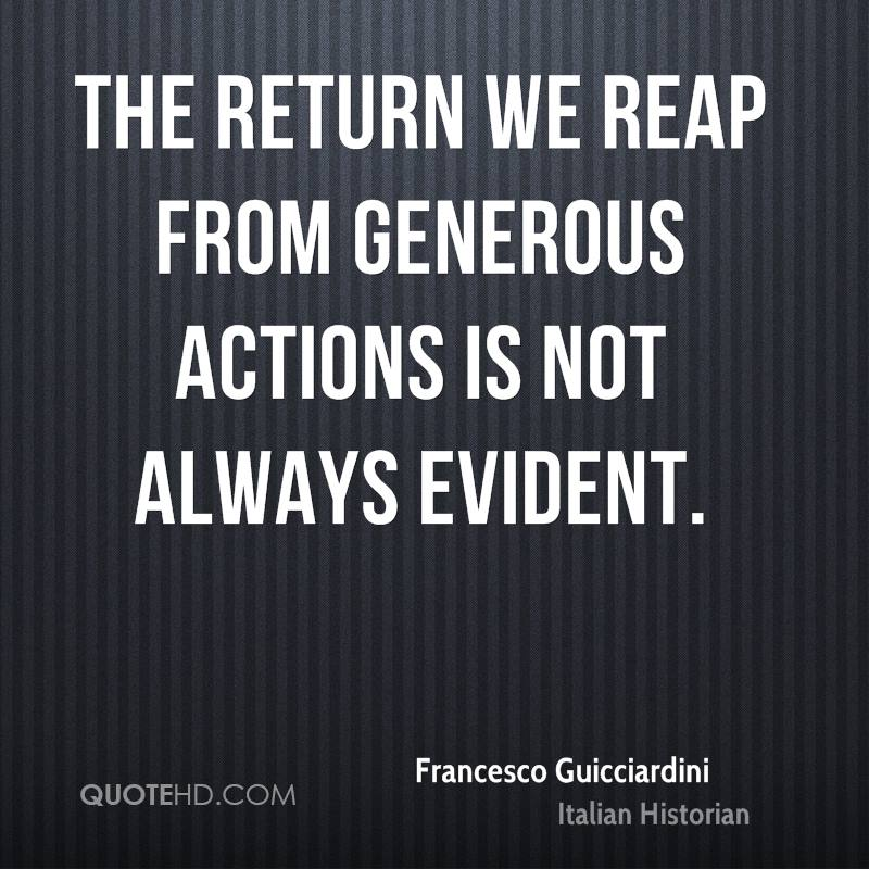 The return we reap from generous actions is not always evident.