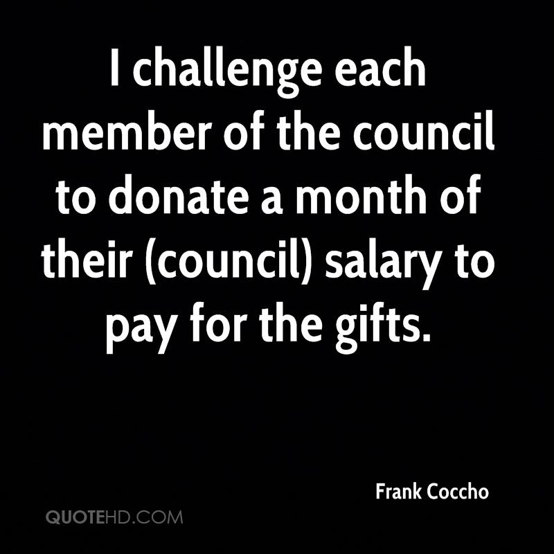 I challenge each member of the council to donate a month of their (council) salary to pay for the gifts.