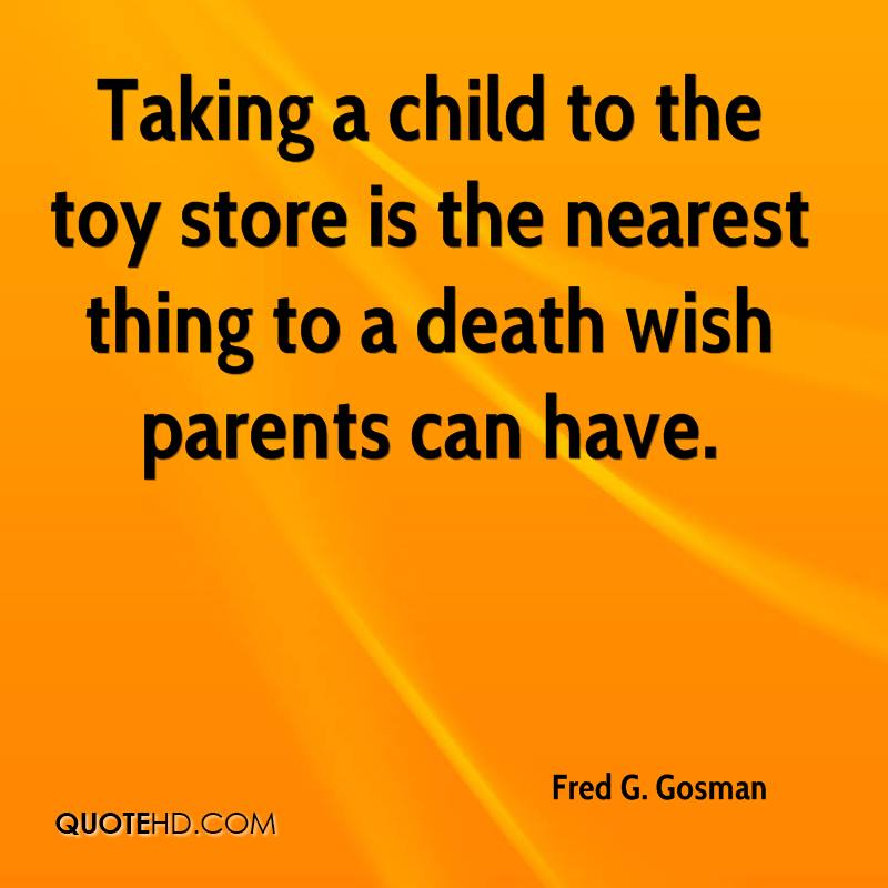 Taking a child to the toy store is the nearest thing to a death wish parents can have.