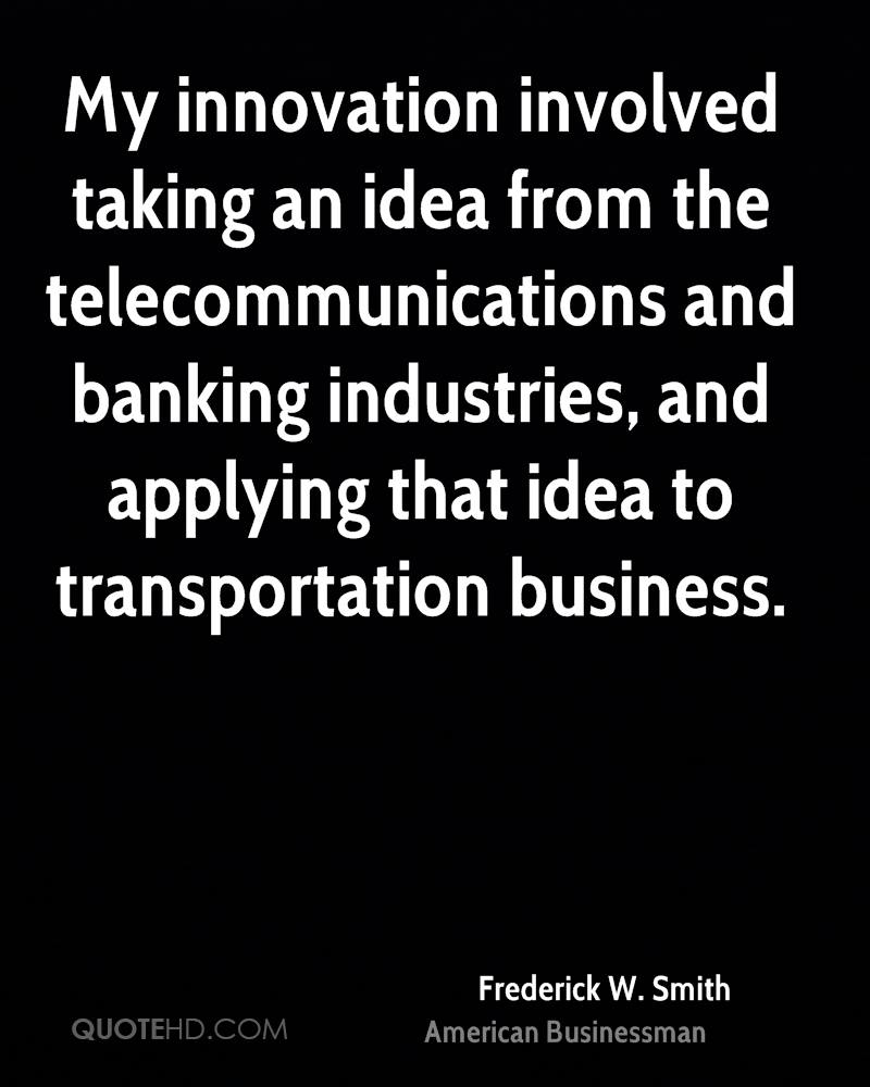 My innovation involved taking an idea from the telecommunications and banking industries, and applying that idea to transportation business.