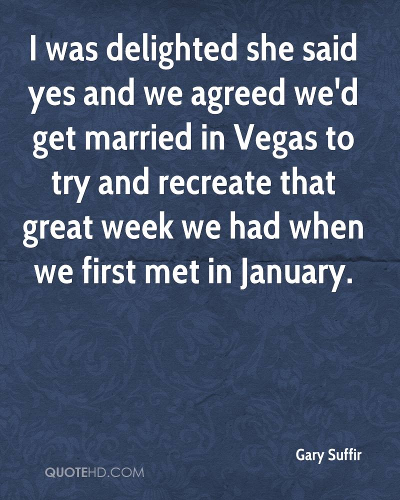 I was delighted she said yes and we agreed we'd get married in Vegas to try and recreate that great week we had when we first met in January.