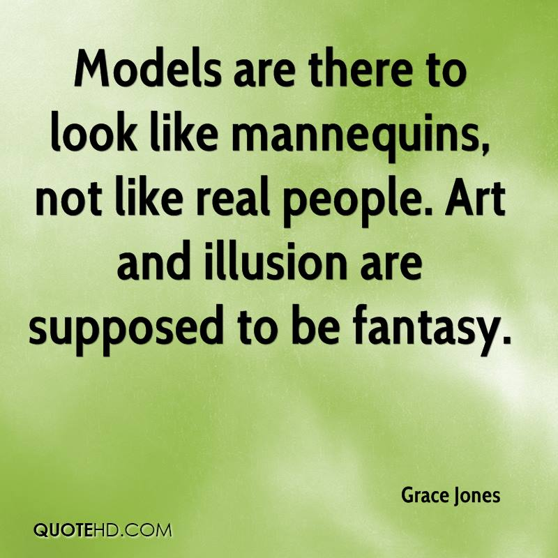 Models are there to look like mannequins, not like real people. Art and illusion are supposed to be fantasy.