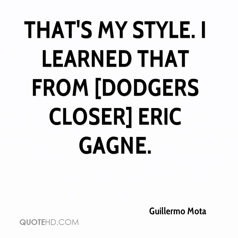 That's my style. I learned that from [Dodgers closer] Eric Gagne.