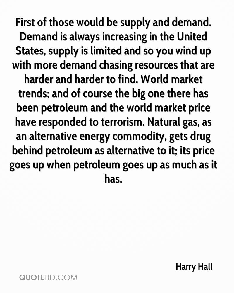 First of those would be supply and demand. Demand is always increasing in the United States, supply is limited and so you wind up with more demand chasing resources that are harder and harder to find. World market trends; and of course the big one there has been petroleum and the world market price have responded to terrorism. Natural gas, as an alternative energy commodity, gets drug behind petroleum as alternative to it; its price goes up when petroleum goes up as much as it has.