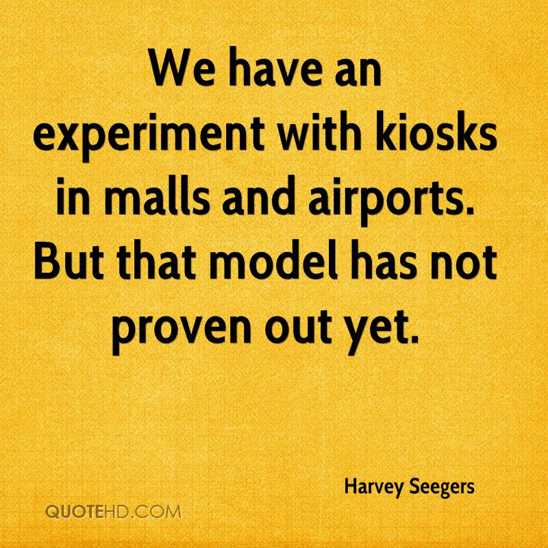 We have an experiment with kiosks in malls and airports. But that model has not proven out yet.