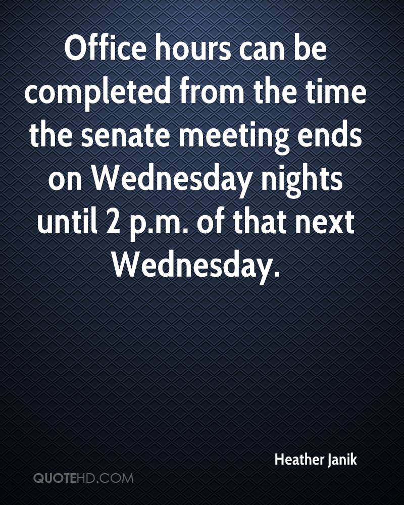 Office hours can be completed from the time the senate meeting ends on Wednesday nights until 2 p.m. of that next Wednesday.