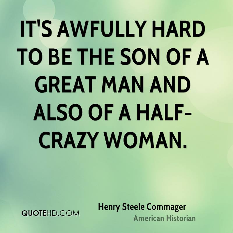 It's awfully hard to be the son of a great man and also of a half-crazy woman.