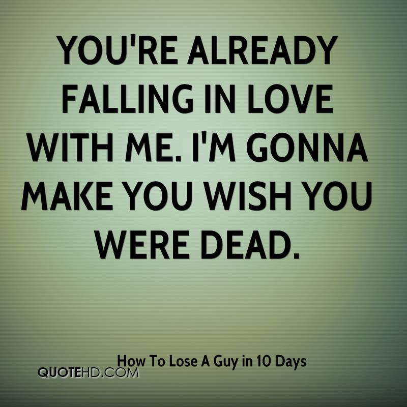 How To Lose A Guy in 10 Days Quotes | QuoteHD