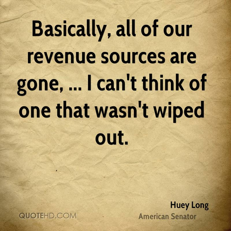 Basically, all of our revenue sources are gone, ... I can't think of one that wasn't wiped out.
