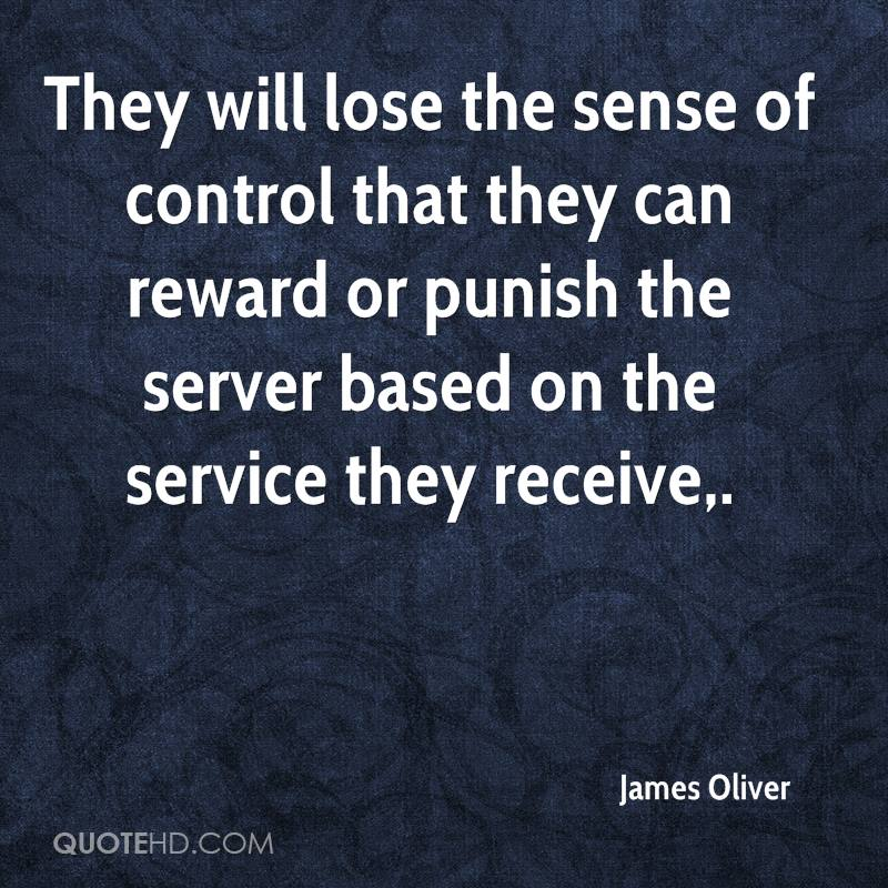 They will lose the sense of control that they can reward or punish the server based on the service they receive.