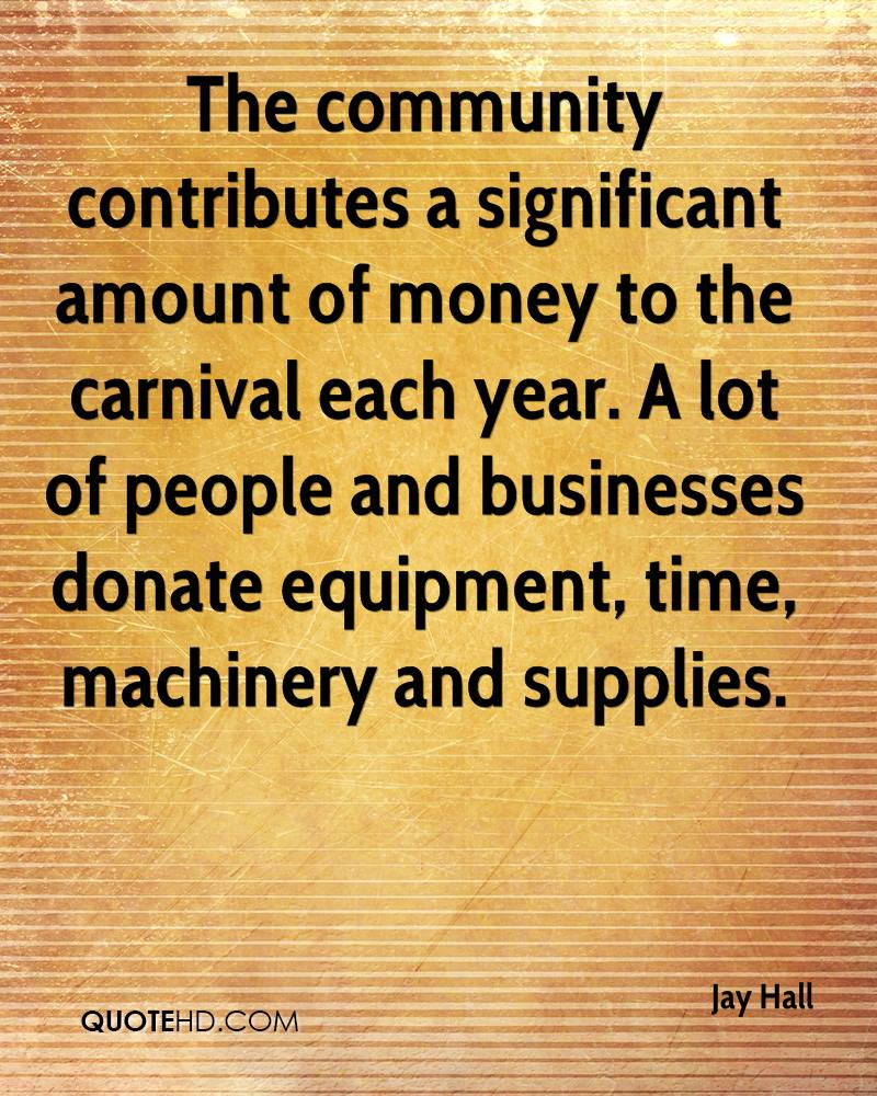 The community contributes a significant amount of money to the carnival each year. A lot of people and businesses donate equipment, time, machinery and supplies.