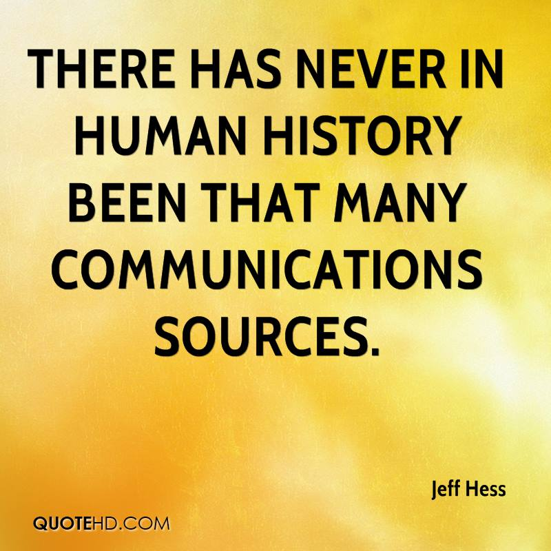 There has never in human history been that many communications sources.
