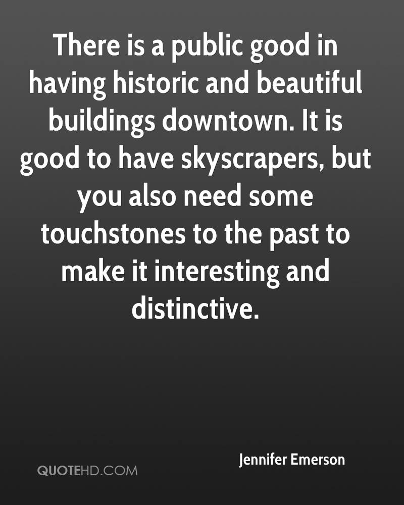There is a public good in having historic and beautiful buildings downtown. It is good to have skyscrapers, but you also need some touchstones to the past to make it interesting and distinctive.