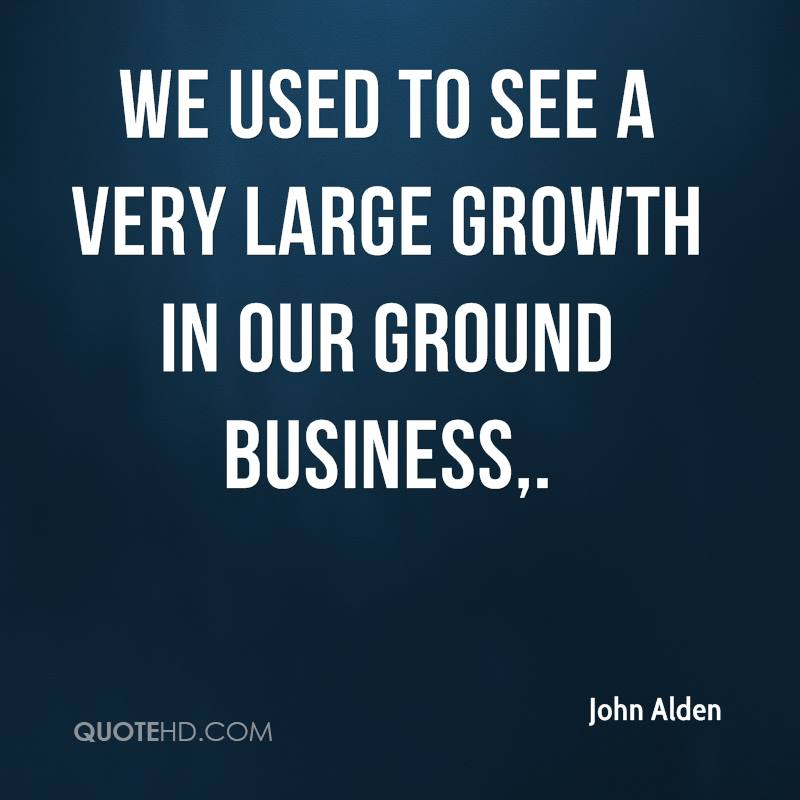 We used to see a very large growth in our ground business.
