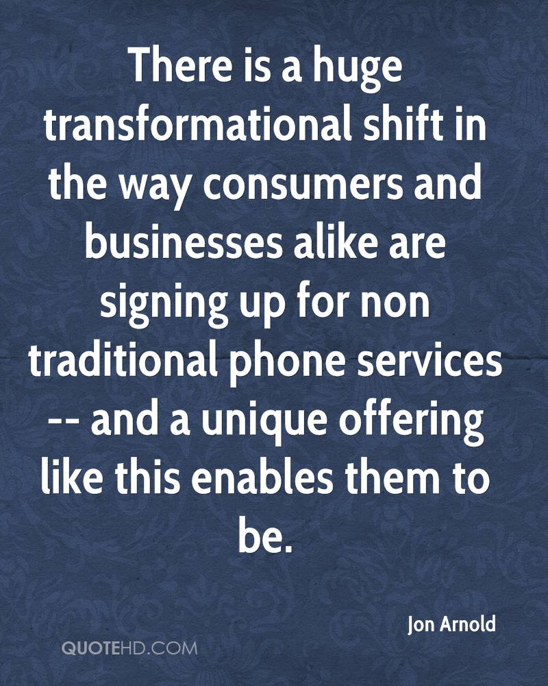 There is a huge transformational shift in the way consumers and businesses alike are signing up for non traditional phone services -- and a unique offering like this enables them to be.