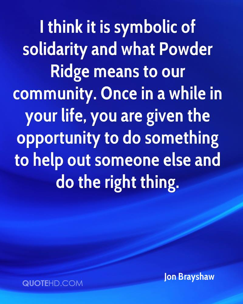 Jon brayshaw quotes quotehd i think it is symbolic of solidarity and what powder ridge means to our community biocorpaavc Choice Image