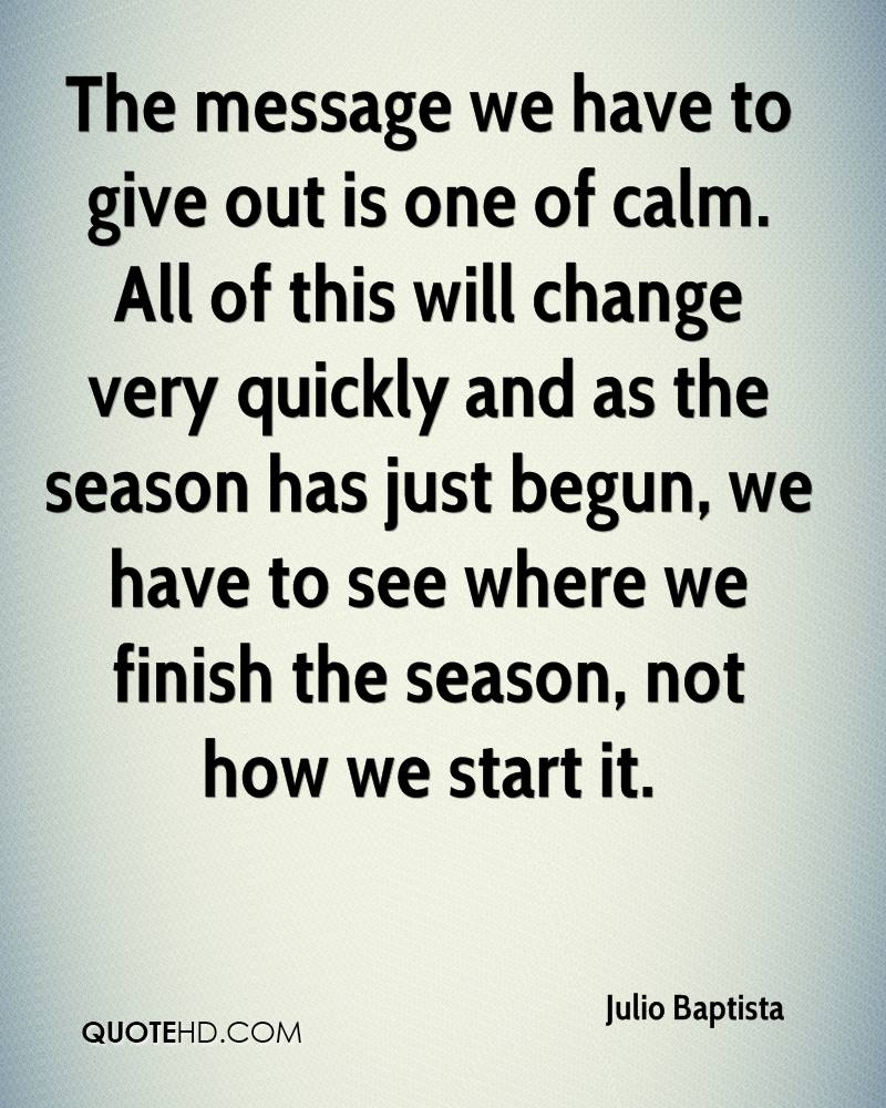 The message we have to give out is one of calm. All of this will change very quickly and as the season has just begun, we have to see where we finish the season, not how we start it.