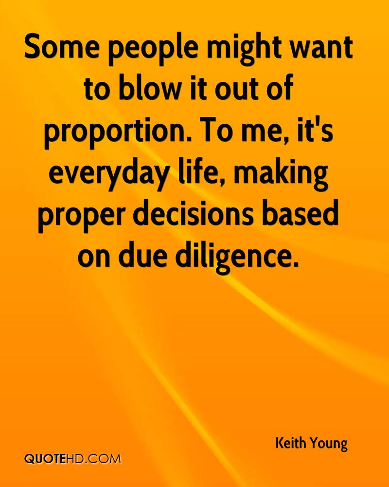 Some people might want to blow it out of proportion. To me, it's everyday life, making proper decisions based on due diligence.