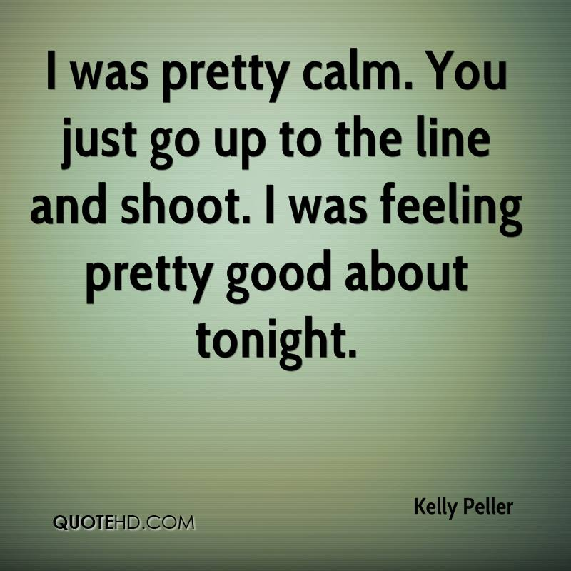 I was pretty calm. You just go up to the line and shoot. I was feeling pretty good about tonight.