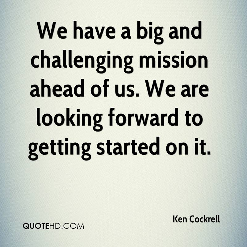 We have a big and challenging mission ahead of us. We are looking forward to getting started on it.