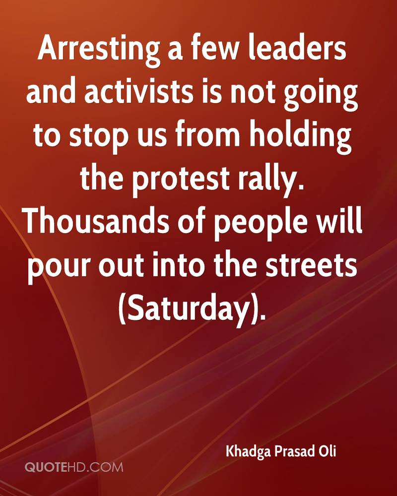Arresting a few leaders and activists is not going to stop us from holding the protest rally. Thousands of people will pour out into the streets (Saturday).