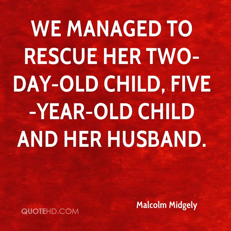 We managed to rescue her two-day-old child, five-year-old child and her husband.