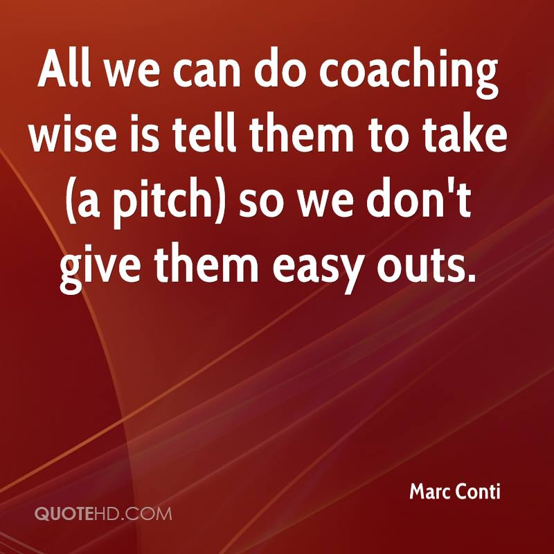All we can do coaching wise is tell them to take (a pitch) so we don't give them easy outs.