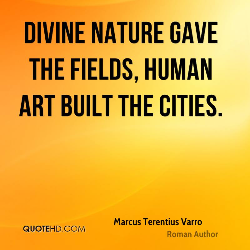 Divine Nature gave the fields, human art built the cities.