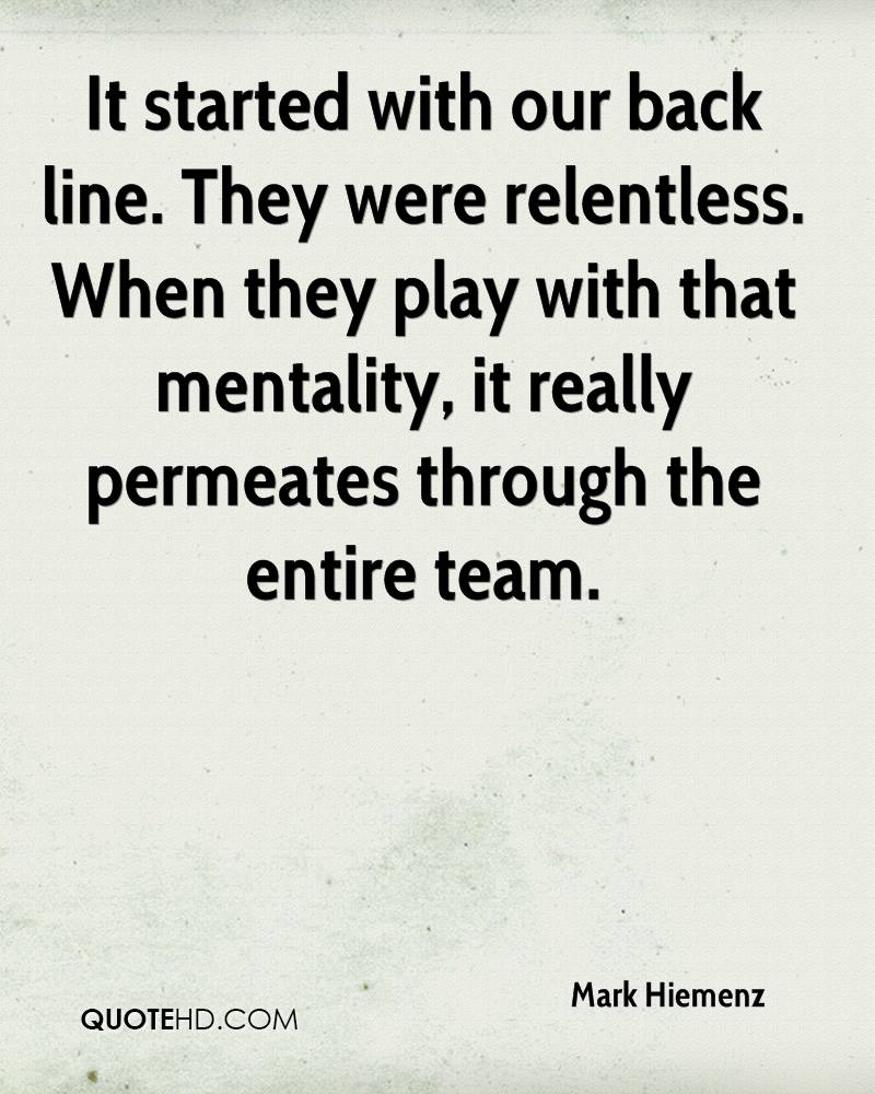 It started with our back line. They were relentless. When they play with that mentality, it really permeates through the entire team.