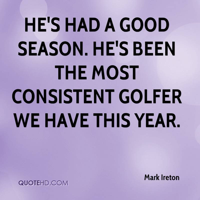 He's had a good season. He's been the most consistent golfer we have this year.