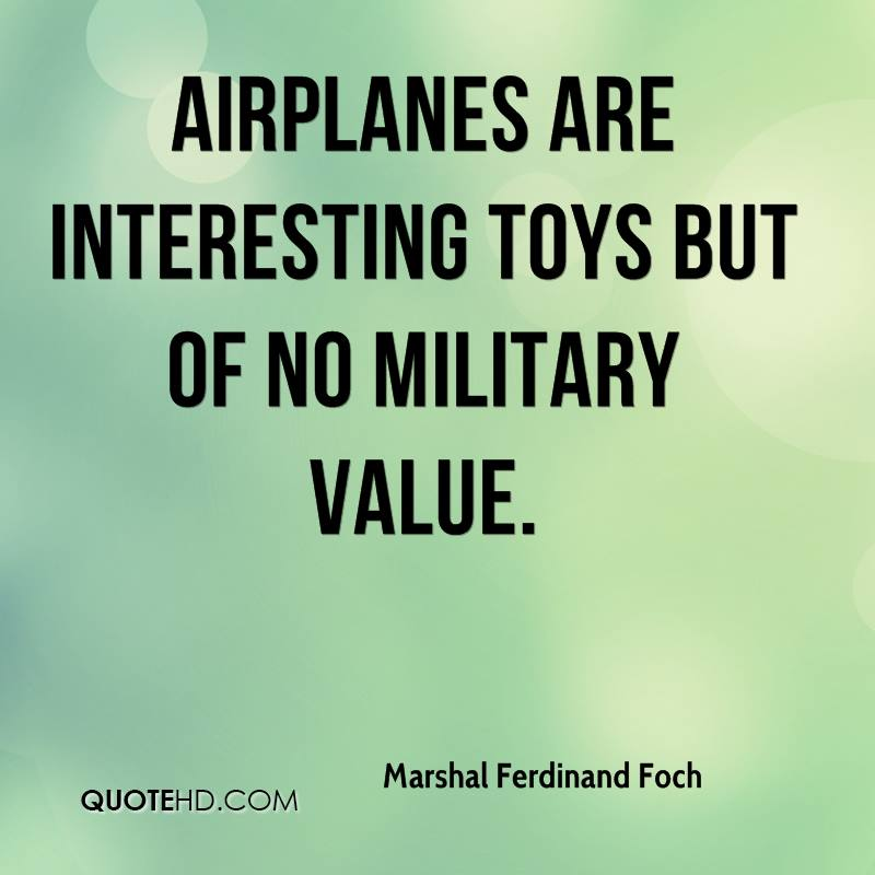 Airplanes are interesting toys but of no military value.