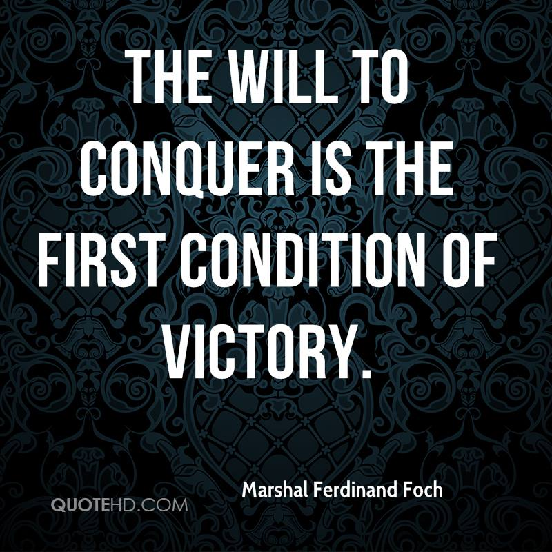 The will to conquer is the first condition of victory.