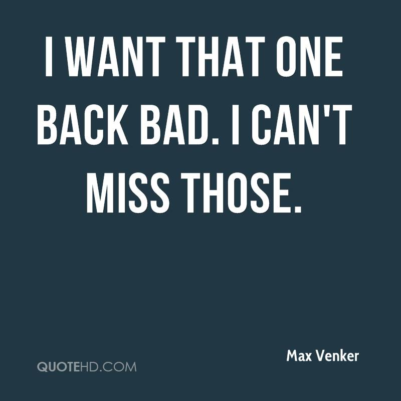 I Miss You Badly Quotes: Max Venker Quotes