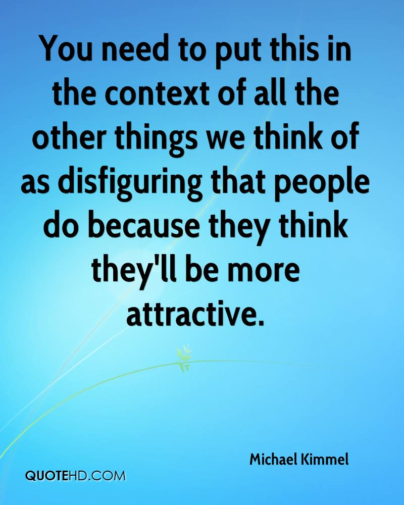 You need to put this in the context of all the other things we think of as disfiguring that people do because they think they'll be more attractive.